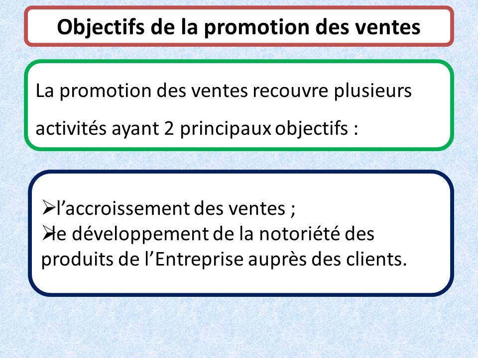 Objectifs de la promotion des ventes La promotion des ventes recouvre plusieurs activités ayant 2 principaux objectifs : laccroissement des ventes ; l