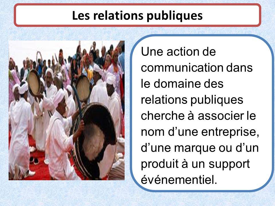 Une action de communication dans le domaine des relations publiques cherche à associer le nom dune entreprise, dune marque ou dun produit à un support