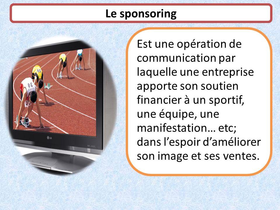 Le sponsoring Est une opération de communication par laquelle une entreprise apporte son soutien financier à un sportif, une équipe, une manifestation