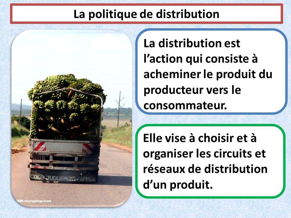 La distribution est laction qui consiste à acheminer le produit du producteur vers le consommateur. Elle vise à choisir et à organiser les circuits et