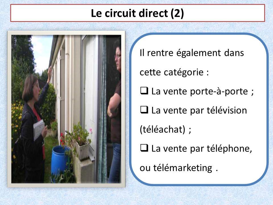 Le circuit direct (2) Il rentre également dans cette catégorie : La vente porte-à-porte ; La vente par télévision (téléachat) ; La vente par téléphone
