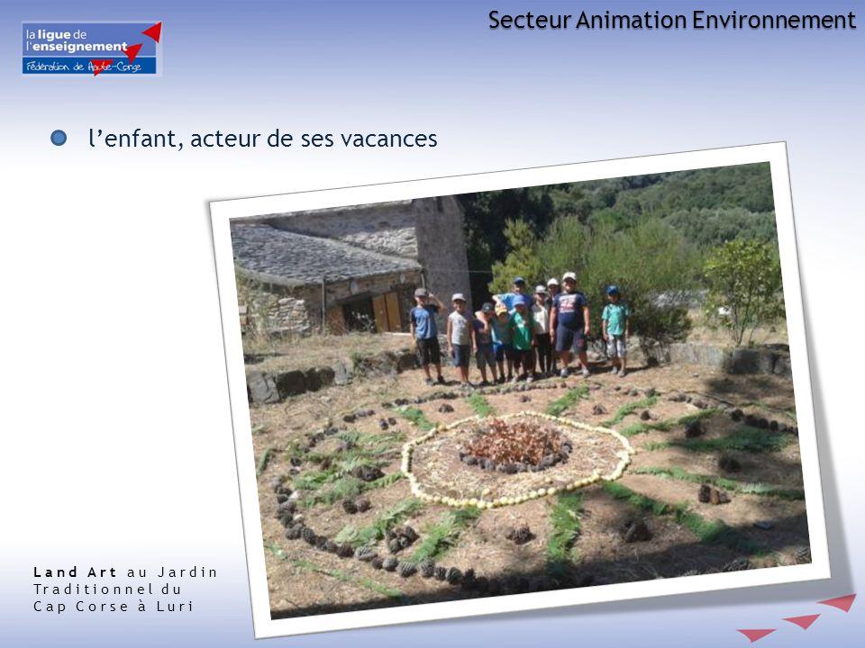 Secteur Animation Environnement lenfant, acteur de ses vacances Land Art au Jardin Traditionnel du Cap Corse à Luri