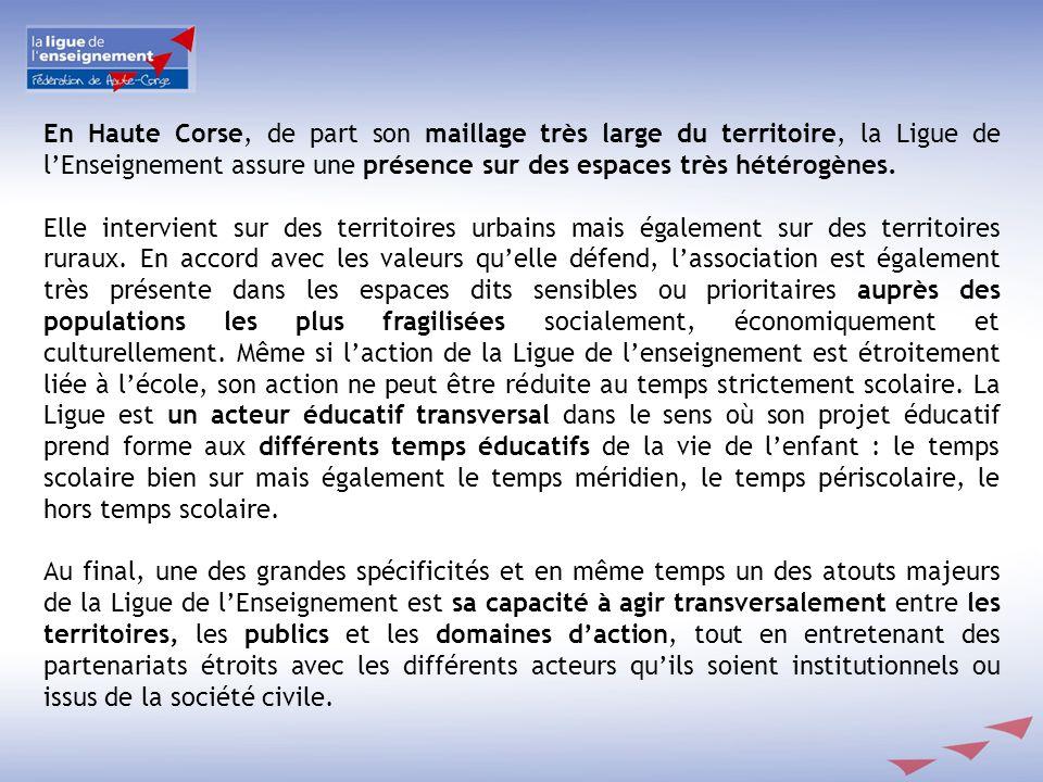 En Haute Corse, de part son maillage très large du territoire, la Ligue de lEnseignement assure une présence sur des espaces très hétérogènes. Elle in