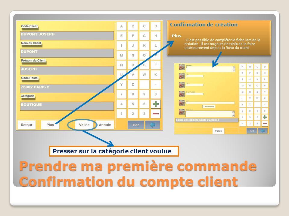 Prendre ma première commande Catégorie Pressez sur la catégorie client voulue Les catégories clients -Modification -Vous pouvez compléter ou modifier les catégories clients dans les modules de gestion..