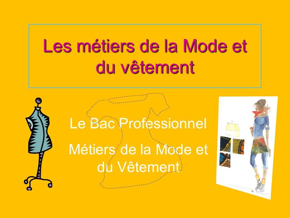 Le Bac Pro Métiers de la Mode et du Vêtement Le titulaire du BAC pro Métiers de la Mode Vêtement intervient tout au long du cycle de vie dun produit à dominante mode : Conception - Industrialisation - Production.