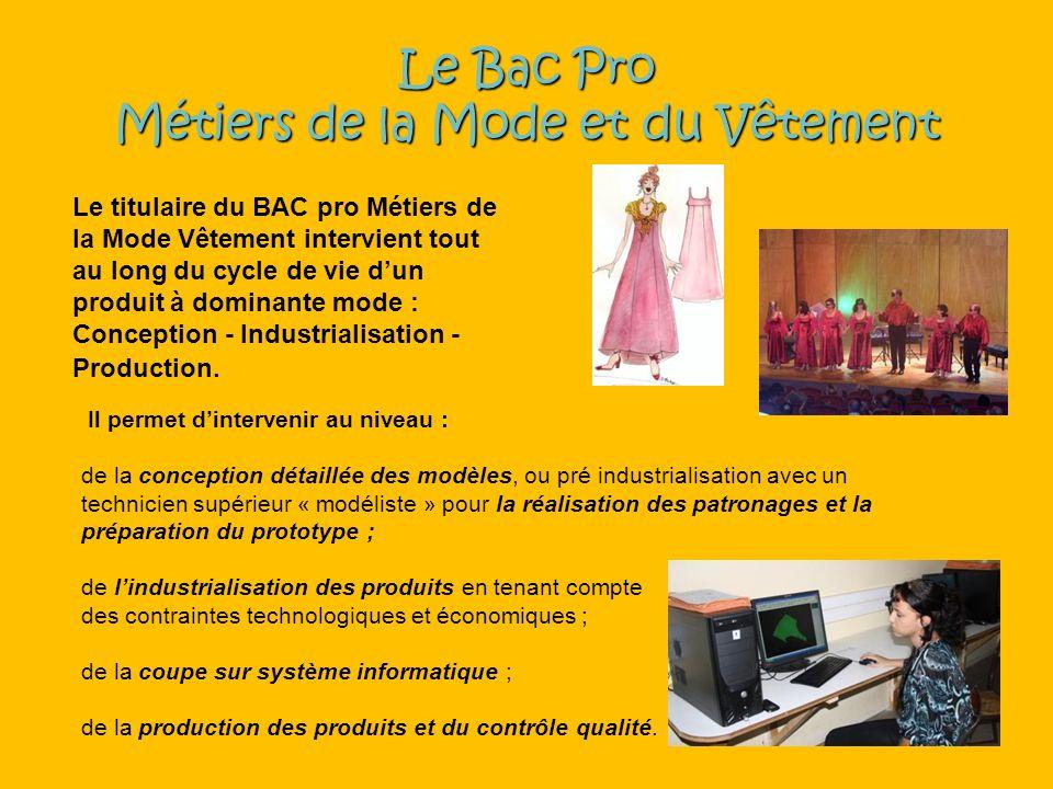 Le Bac Pro Métiers de la Mode et du Vêtement Le titulaire du BAC pro Métiers de la Mode Vêtement intervient tout au long du cycle de vie dun produit à