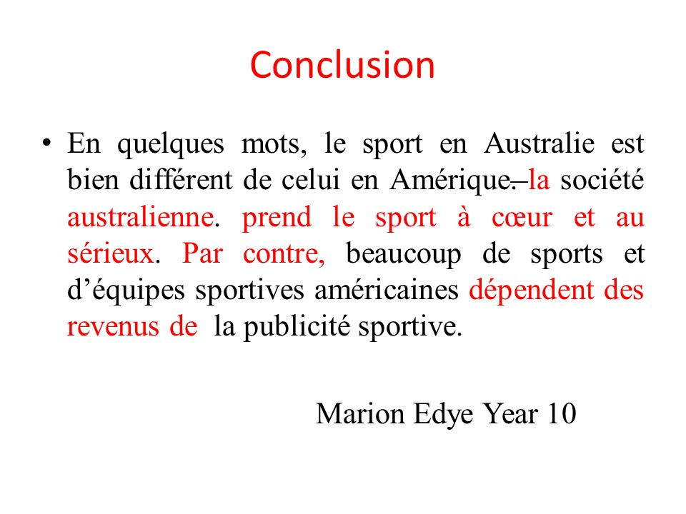 Conclusion En quelques mots, le sport en Australie est bien différent de celui en Amérique. la société australienne. prend le sport à cœur et au série