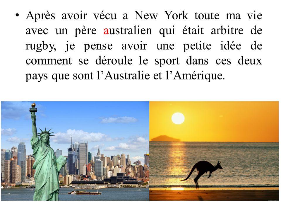 Après avoir vécu a New York toute ma vie avec un père australien qui était arbitre de rugby, je pense avoir une petite idée de comment se déroule le s
