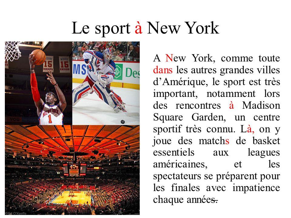 Le sport à New York A New York, comme toute dans les autres grandes villes dAmérique, le sport est très important, notamment lors des rencontres à Mad