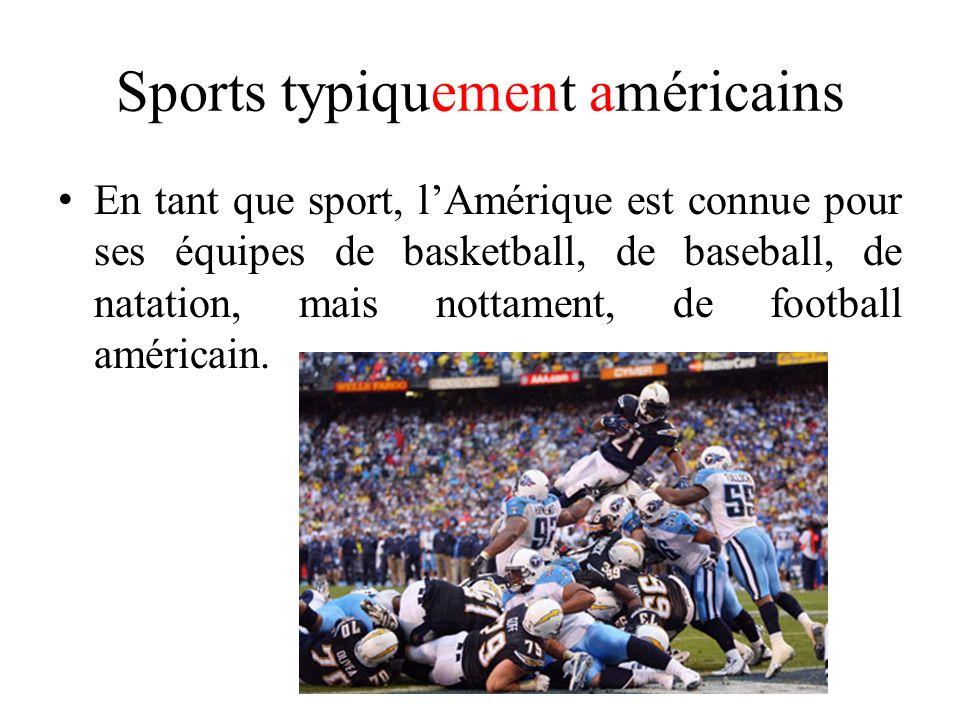 Sports typiquement américains En tant que sport, lAmérique est connue pour ses équipes de basketball, de baseball, de natation, mais nottament, de foo