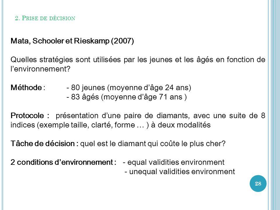 2. P RISE DE DÉCISION 28 Mata, Schooler et Rieskamp (2007) Quelles stratégies sont utilisées par les jeunes et les âgés en fonction de lenvironnement?