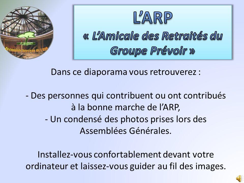 Dans ce diaporama vous retrouverez : - Des personnes qui contribuent ou ont contribués à la bonne marche de lARP, - Un condensé des photos prises lors des Assemblées Générales.