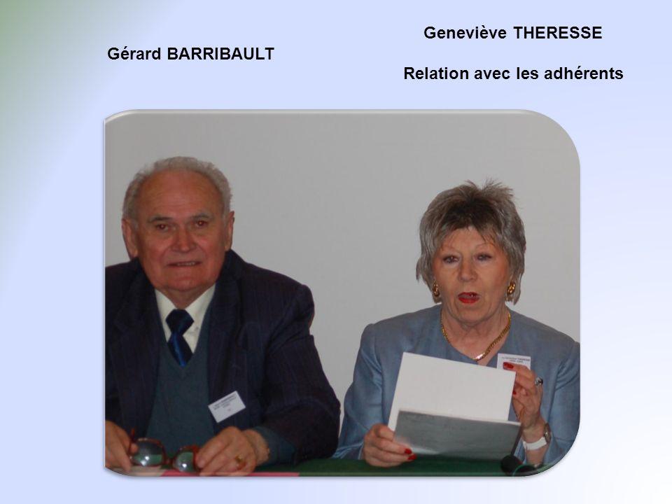 Geneviève THERESSE Relation avec les adhérents Gérard BARRIBAULT
