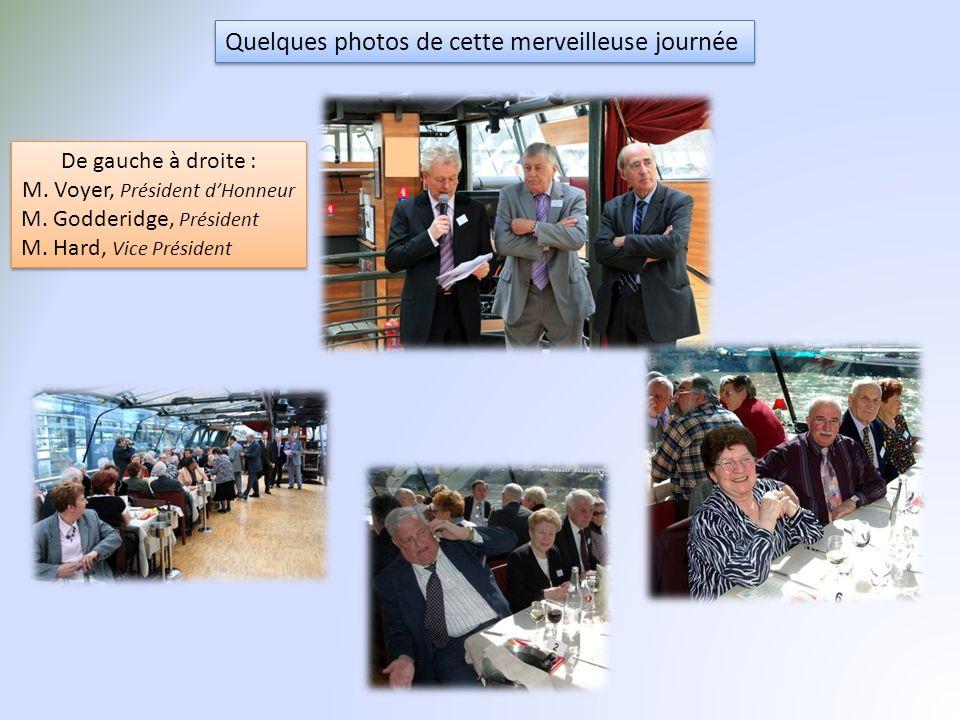 Quelques photos de cette merveilleuse journée De gauche à droite : M. Voyer, Président dHonneur M. Godderidge, Président M. Hard, Vice Président De ga