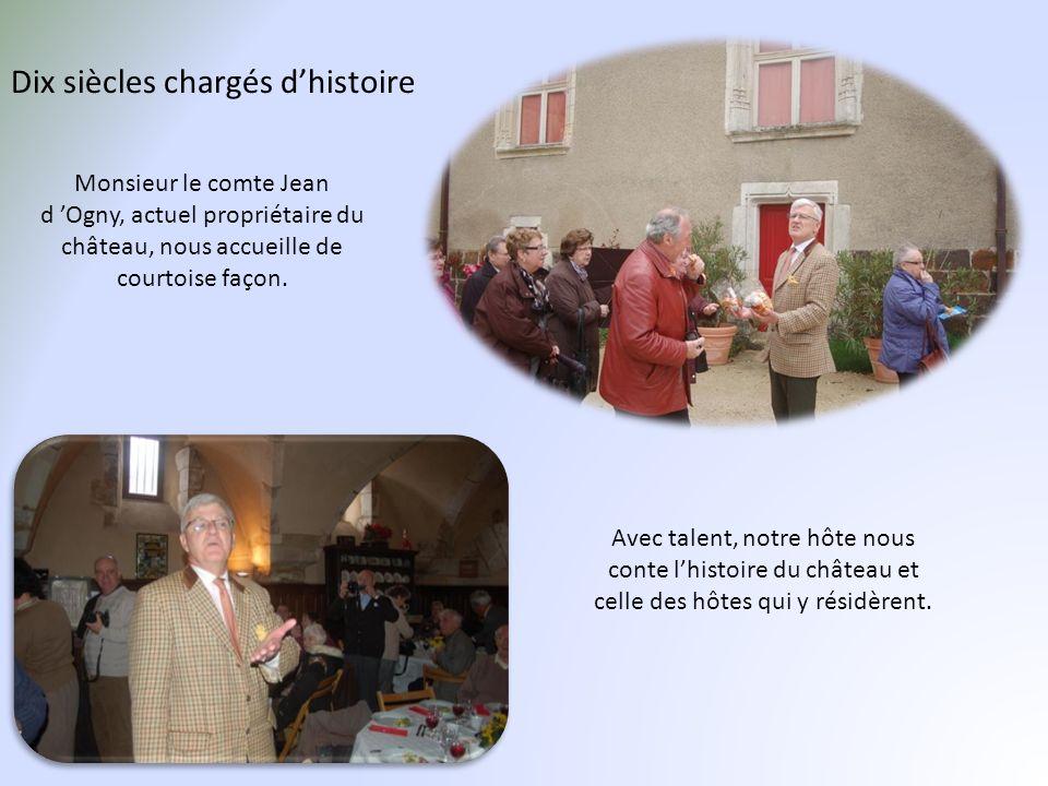Dix siècles chargés dhistoire Monsieur le comte Jean d Ogny, actuel propriétaire du château, nous accueille de courtoise façon.