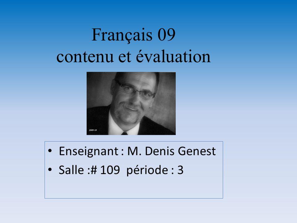 Enseignant : M. Denis Genest Salle :# 109 période : 3 Français 09 contenu et évaluation