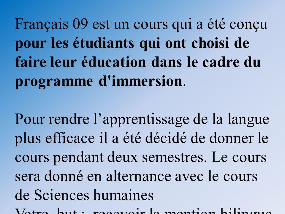 Français 09 est un cours qui a été conçu pour les étudiants qui ont choisi de faire leur éducation dans le cadre du programme d'immersion. Pour rendre