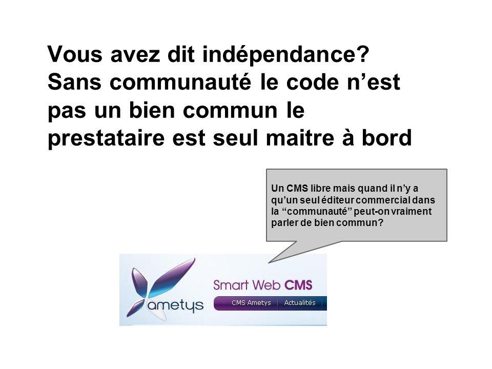 Vous avez dit indépendance? Sans communauté le code nest pas un bien commun le prestataire est seul maitre à bord Un CMS libre mais quand il ny a quun