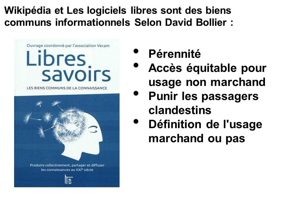 Wikipédia et Les logiciels libres sont des biens communs informationnels Selon David Bollier : Pérennité Accès équitable pour usage non marchand Punir