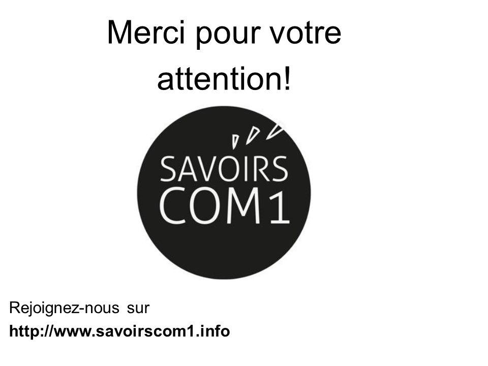 Merci pour votre attention! Rejoignez-nous sur http://www.savoirscom1.info