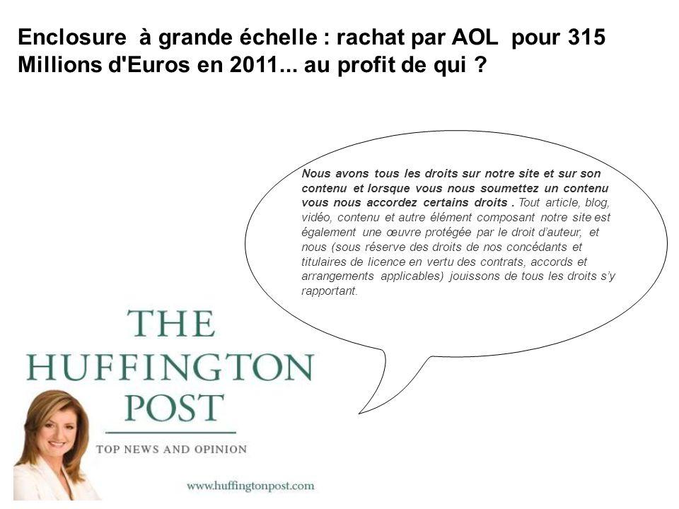 Enclosure à grande échelle : rachat par AOL pour 315 Millions d'Euros en 2011... au profit de qui ? Nous avons tous les droits sur notre site et sur s