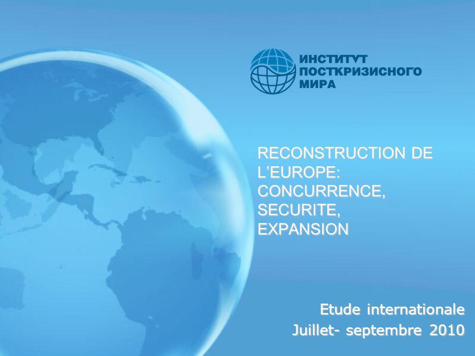 RECONSTRUCTION DE LEUROPE: CONCURRENCE, SECURITE, EXPANSION Etude internationale Juillet- septembre 2010