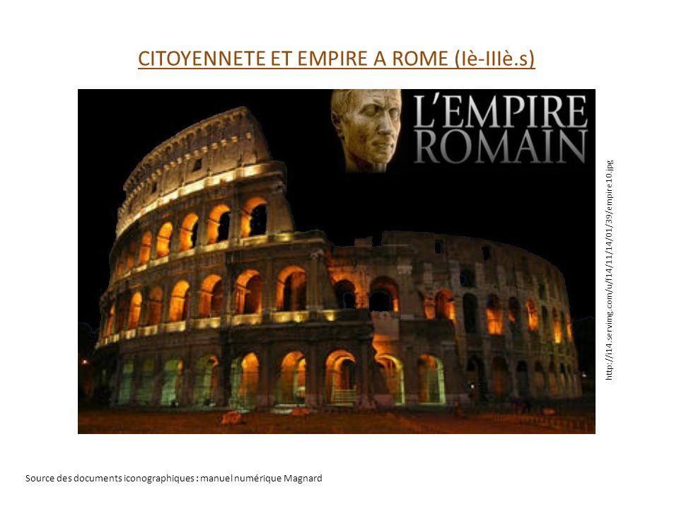Source des documents iconographiques : manuel numérique Magnard CITOYENNETE ET EMPIRE A ROME (Iè-IIIè.s) http://i14.servimg.com/u/f14/11/14/01/39/empire10.jpg