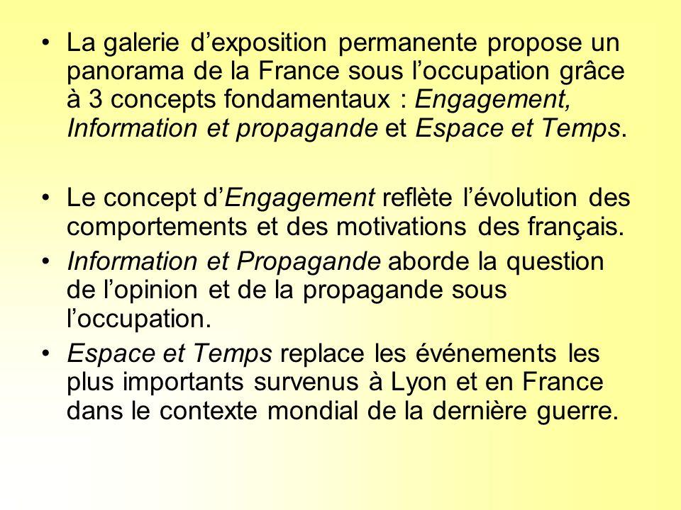 La galerie dexposition permanente propose un panorama de la France sous loccupation grâce à 3 concepts fondamentaux : Engagement, Information et propagande et Espace et Temps.