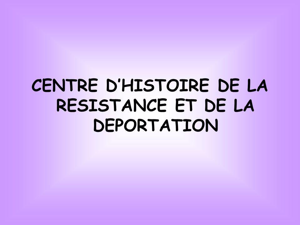 CENTRE DHISTOIRE DE LA RESISTANCE ET DE LA DEPORTATION
