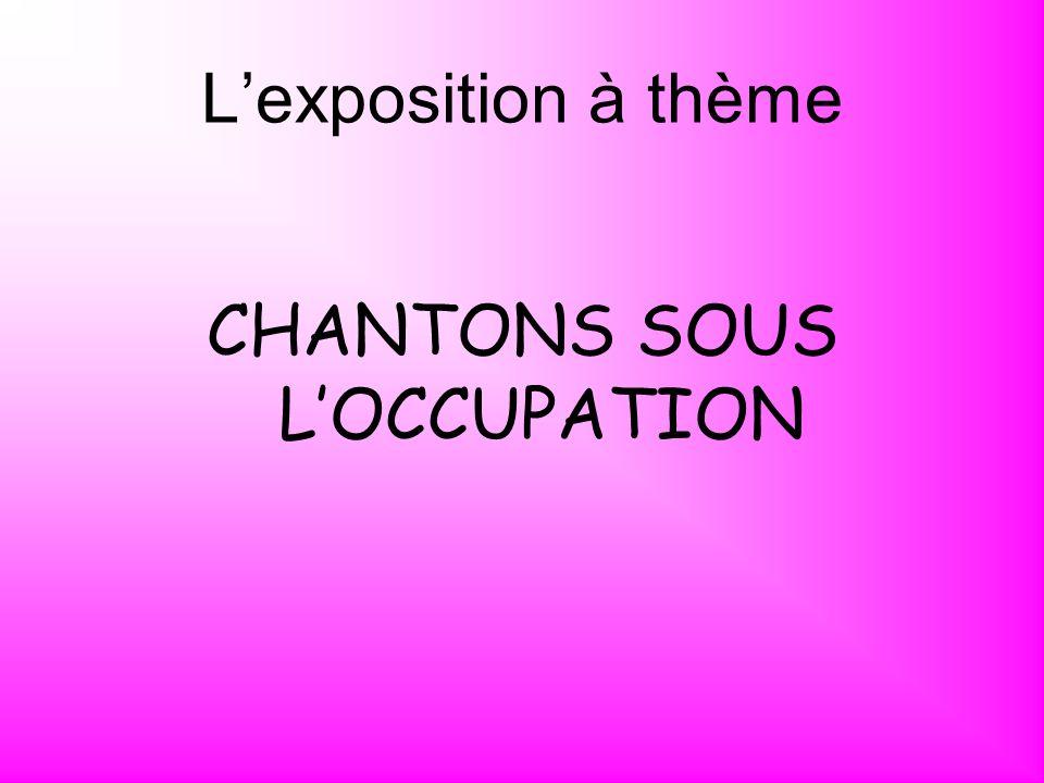 Lexposition à thème CHANTONS SOUS LOCCUPATION