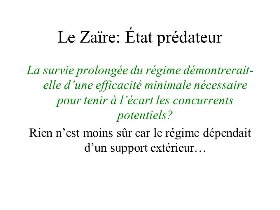 Le Zaïre: État prédateur La survie prolongée du régime démontrerait- elle dune efficacité minimale nécessaire pour tenir à lécart les concurrents potentiels.