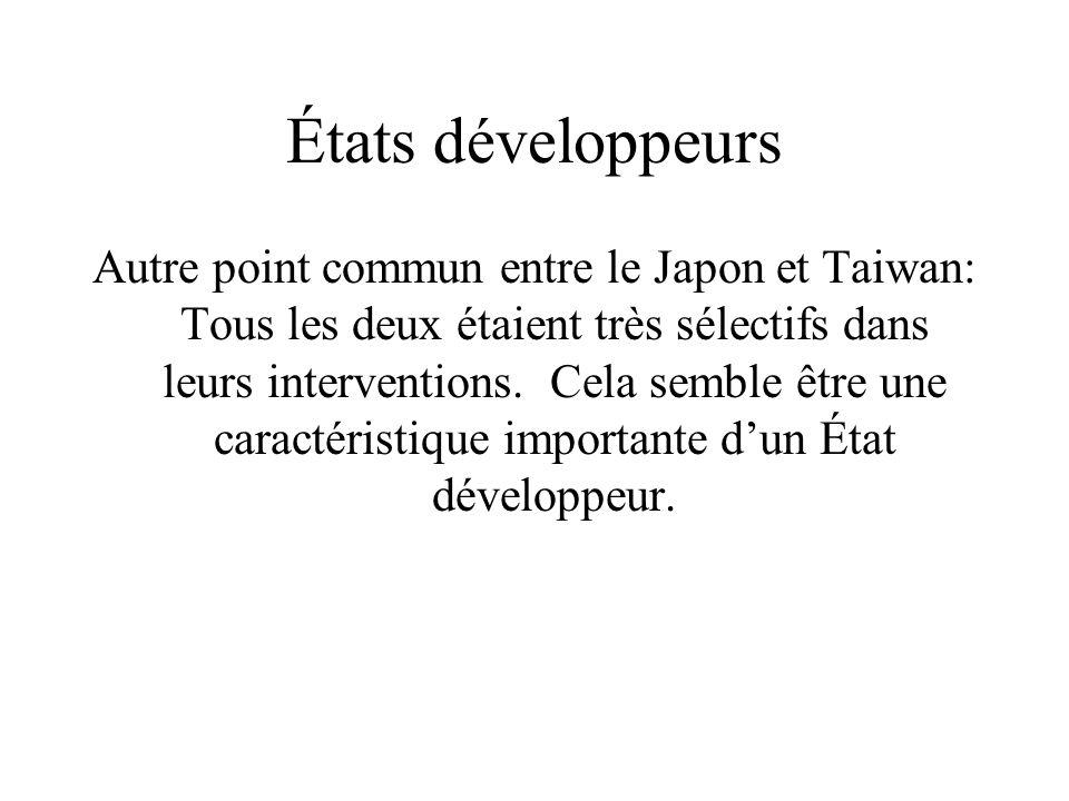 États développeurs Autre point commun entre le Japon et Taiwan: Tous les deux étaient très sélectifs dans leurs interventions. Cela semble être une ca