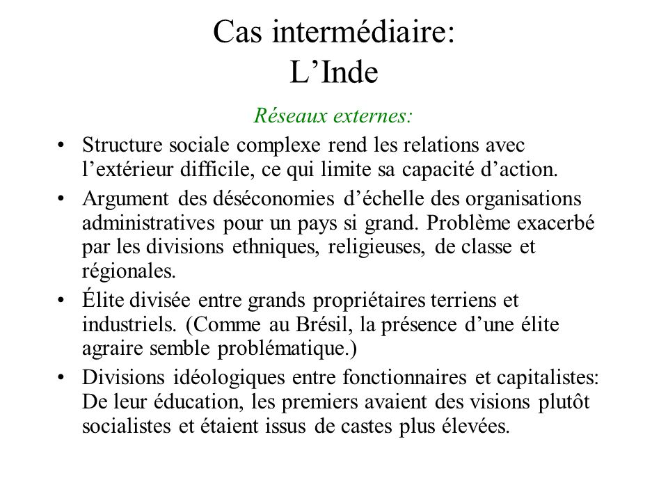 Cas intermédiaire: LInde Réseaux externes: Structure sociale complexe rend les relations avec lextérieur difficile, ce qui limite sa capacité daction.
