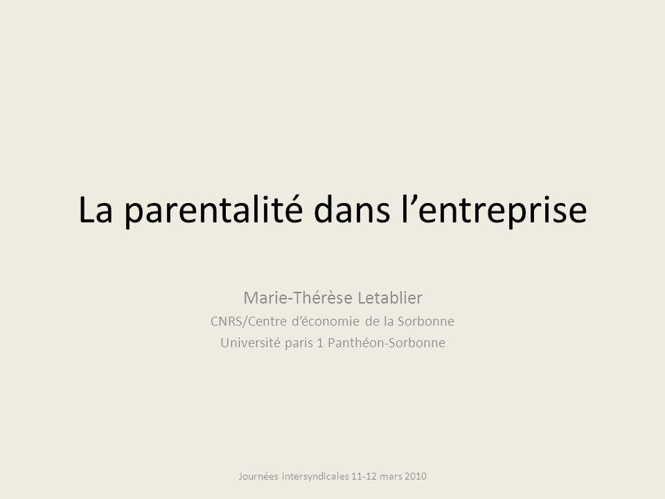 La parentalité dans lentreprise Marie-Thérèse Letablier CNRS/Centre déconomie de la Sorbonne Université paris 1 Panthéon-Sorbonne Journées intersyndicales 11-12 mars 2010