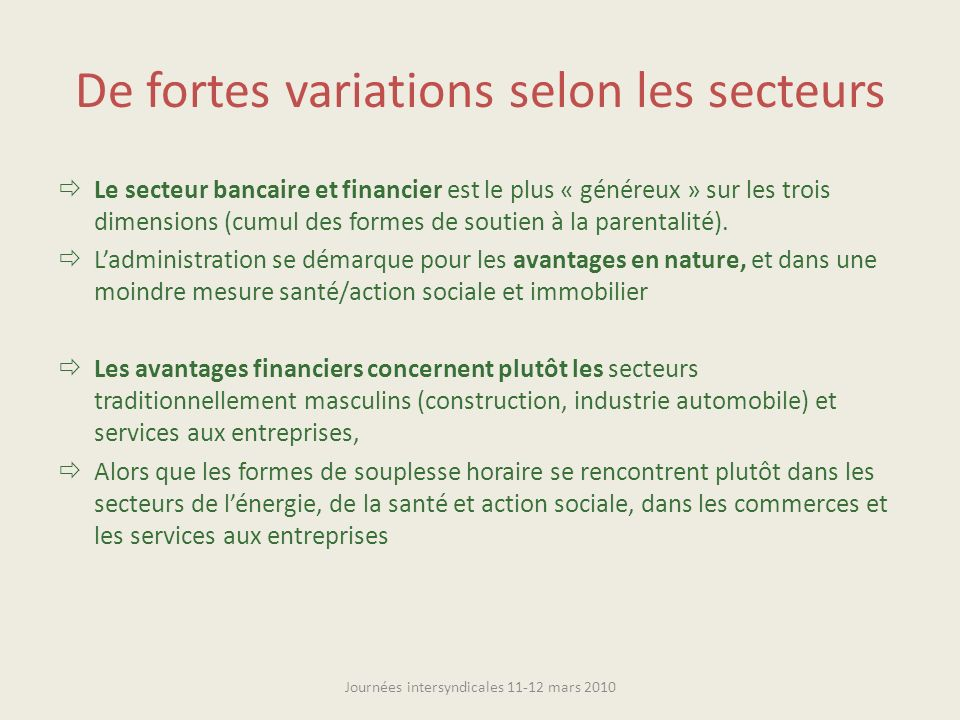 De fortes variations selon les secteurs Le secteur bancaire et financier est le plus « généreux » sur les trois dimensions (cumul des formes de soutien à la parentalité).