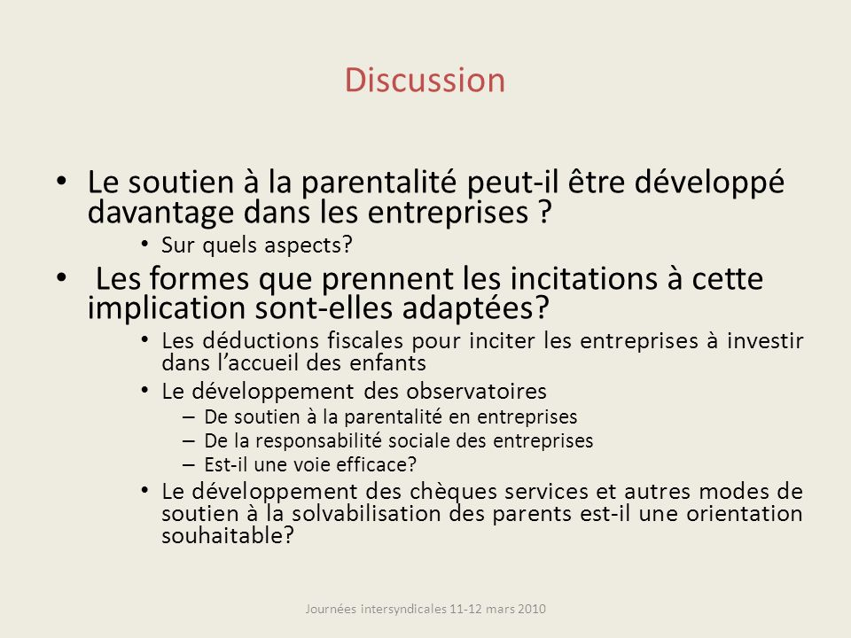 Discussion Le soutien à la parentalité peut-il être développé davantage dans les entreprises ? Sur quels aspects? Les formes que prennent les incitati