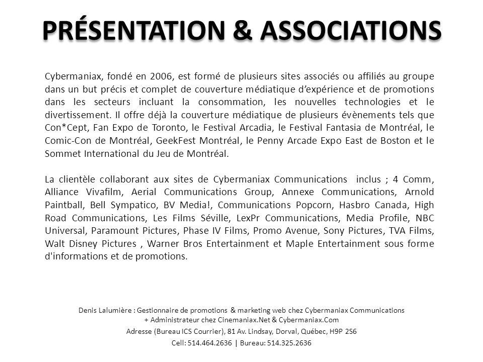 SITES & CHIFFRES Denis Lalumière : Gestionnaire de promotions & marketing web chez Cybermaniax Communications + Administrateur chez Cinemaniax.Net & Cybermaniax.Com Adresse (Bureau ICS Courrier), 81 Av.