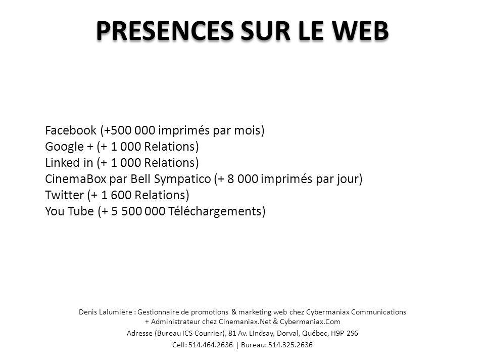MEMBRES Denis Lalumière : Gestionnaire de promotions & marketing web chez Cybermaniax Communications + Administrateur chez Cinemaniax.Net & Cybermaniax.Com Adresse (Bureau ICS Courrier), 81 Av.