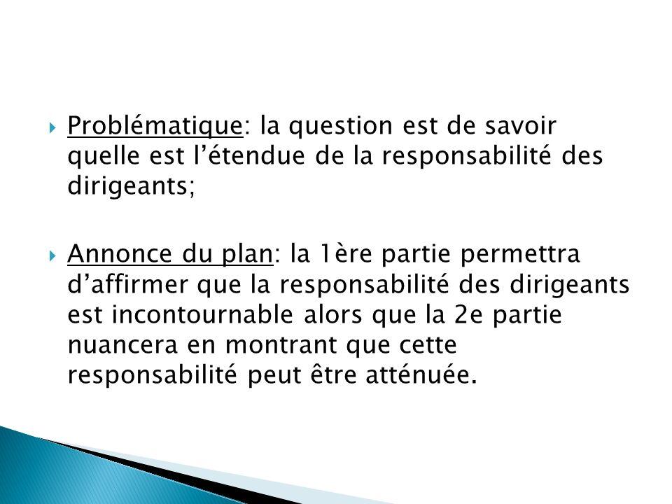Problématique: la question est de savoir quelle est létendue de la responsabilité des dirigeants; Annonce du plan: la 1ère partie permettra daffirmer