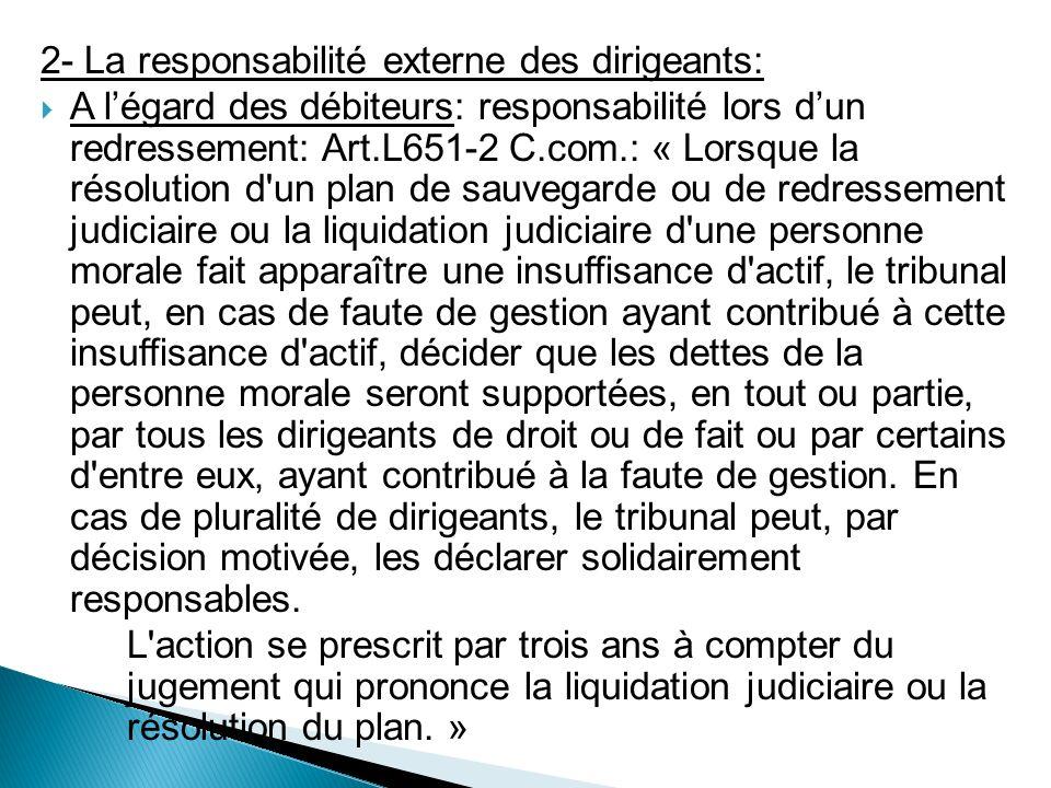 2- La responsabilité externe des dirigeants: A légard des débiteurs: responsabilité lors dun redressement: Art.L651-2 C.com.: « Lorsque la résolution