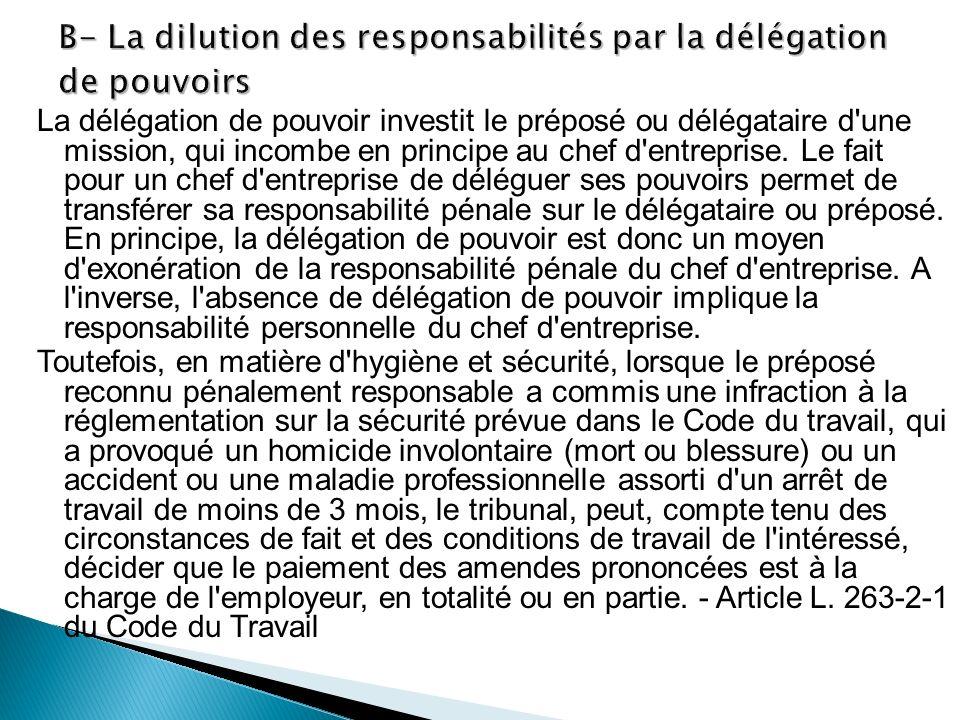 La délégation de pouvoir investit le préposé ou délégataire d'une mission, qui incombe en principe au chef d'entreprise. Le fait pour un chef d'entrep