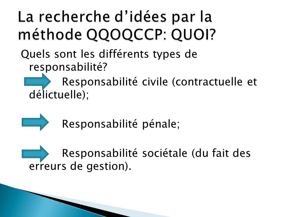 Quels sont les différents types de responsabilité? Responsabilité civile (contractuelle et délictuelle); Responsabilité pénale; Responsabilité sociéta