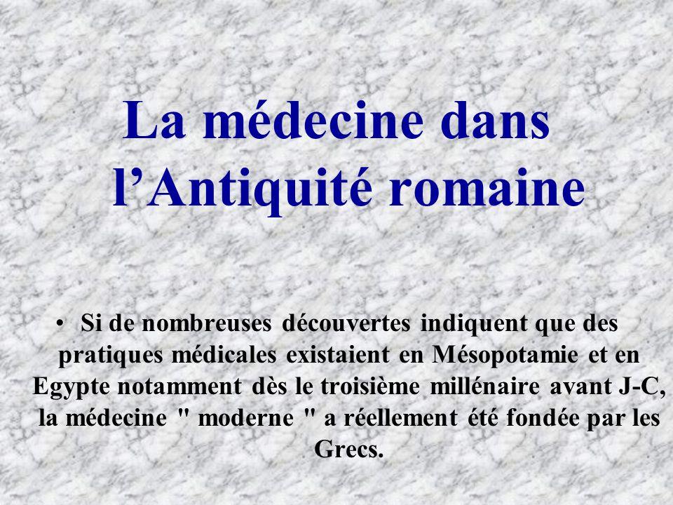 La médecine dans lAntiquité romaine Si de nombreuses découvertes indiquent que des pratiques médicales existaient en Mésopotamie et en Egypte notammen