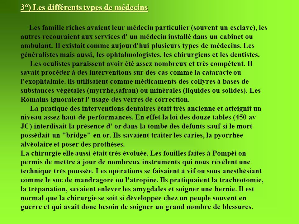 3°) Les différents types de médecins 3°) Les différents types de médecins Les famille riches avaient leur médecin particulier (souvent un esclave), le