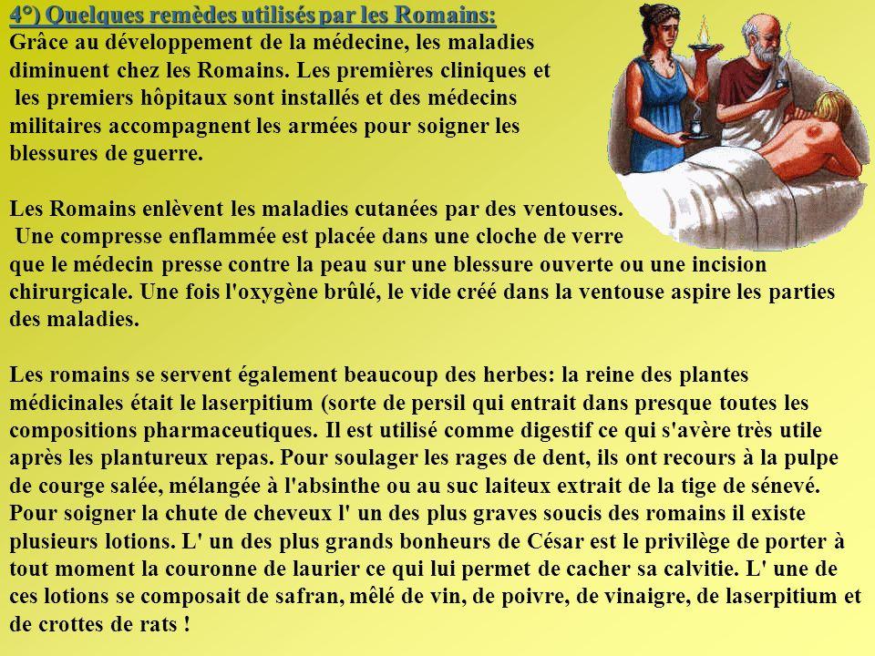 4°) Quelques remèdes utilisés par les Romains: 4°) Quelques remèdes utilisés par les Romains: Grâce au développement de la médecine, les maladies dimi