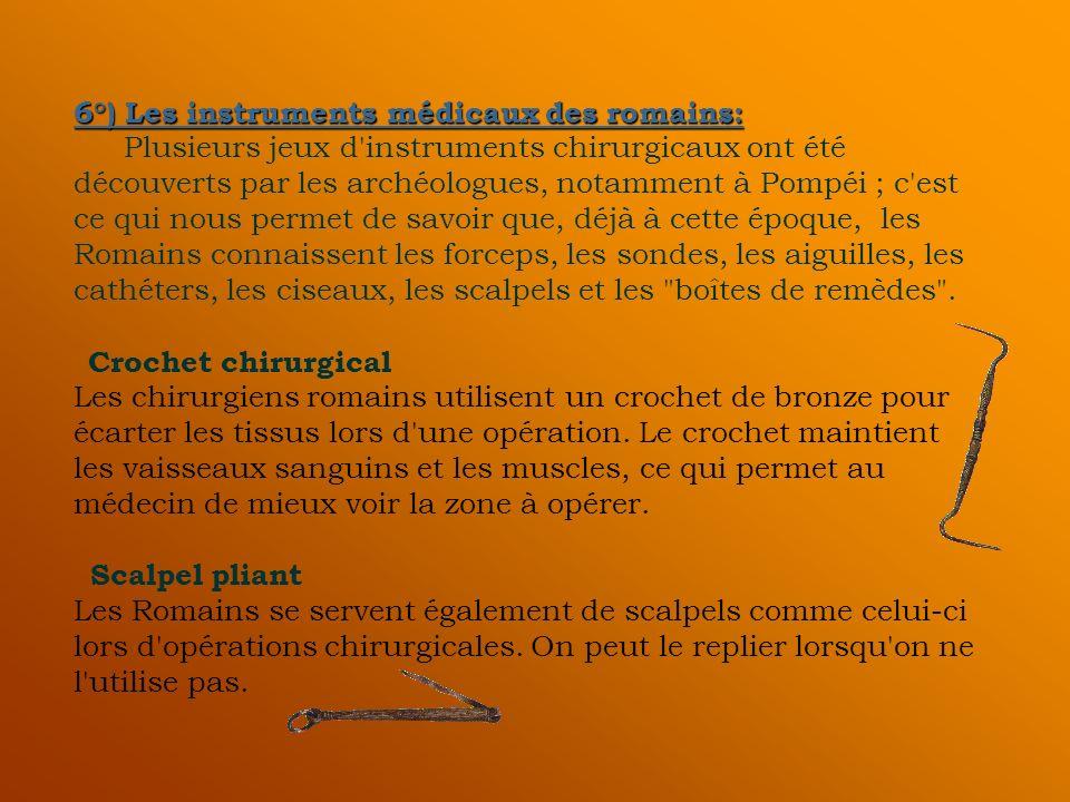 6°) Les instruments médicaux des romains: 6°) Les instruments médicaux des romains: Plusieurs jeux d'instruments chirurgicaux ont été découverts par l
