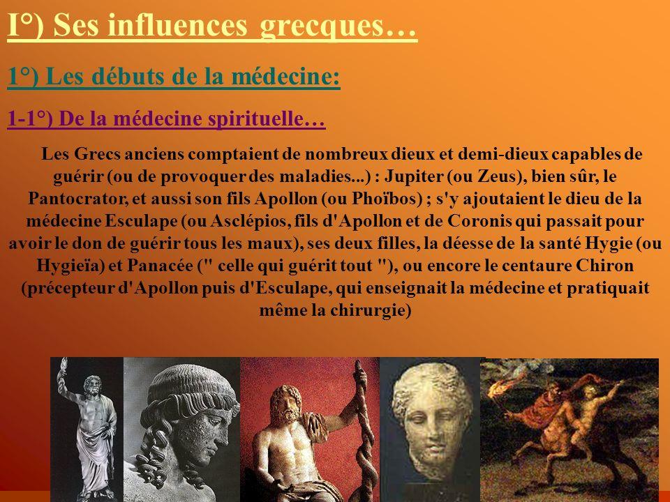 I°) Ses influences grecques… 1°) Les débuts de la médecine: 1-1°) De la médecine spirituelle… Les Grecs anciens comptaient de nombreux dieux et demi-d