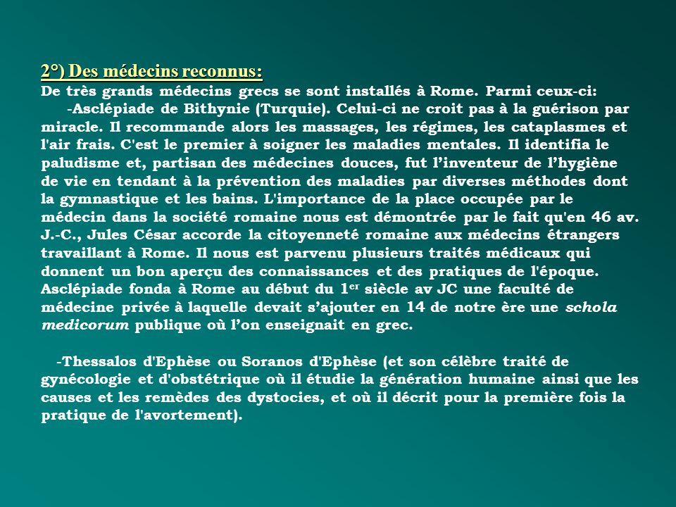 2°) Des médecins reconnus: 2°) Des médecins reconnus: De très grands médecins grecs se sont installés à Rome. Parmi ceux-ci: -Asclépiade de Bithynie (