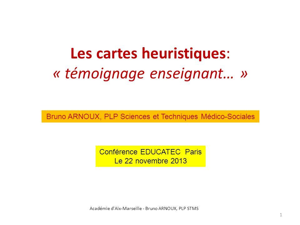 Les cartes heuristiques: « témoignage enseignant… » Académie d'Aix-Marseille - Bruno ARNOUX, PLP STMS 1 Bruno ARNOUX, PLP Sciences et Techniques Médic