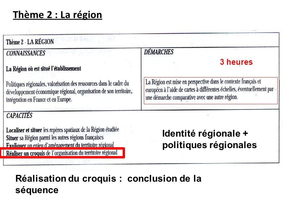 Thème 2 : La région 3 heures Réalisation du croquis : conclusion de la séquence Identité régionale + politiques régionales